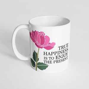 """True happiness is to enjoy the present"" Mug"