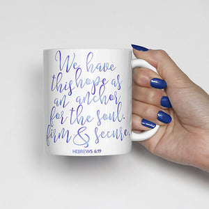 We have this hope as an anchor for the soul, firm and secure., Hebrews 6:19, bible scripture, watercolor, calligraphy mug