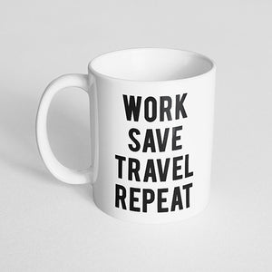 """Work, save, travel, repeat"" Mug"
