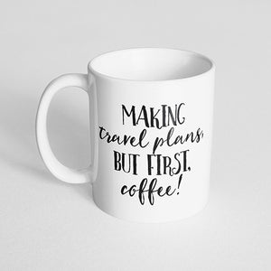 """Making travel plans, but first, coffee"" Mug"