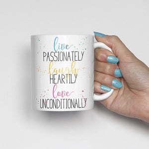 """Live passionately, laugh heartily, love unconditionally"" Watercolor, Calligraphy Mug (blue, yellow, pink)"