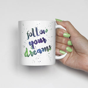 """Follow your dreams"" Watercolor, Calligraphy Mug (green, purple, blue)"