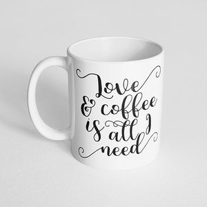 """Love and coffee is all I need"" Mug"