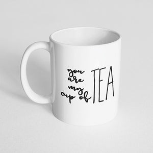 """You are my cup of tea"" Mug"