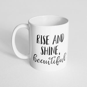 """Rise and shine, beautiful"" Mug"