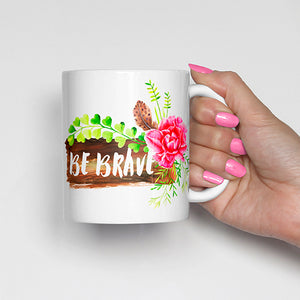"""Be Brave"" with Bohemian Design Mug"
