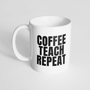 """Coffee Teach Repeat"" Mug"