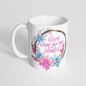 """Bloom where you are planted"" Succulent Mug"