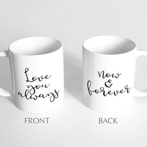 """Love you always, now and forever"" Mug"