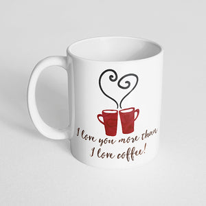 """I love you more than I love coffee!"" watercolor mug"