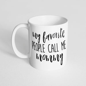 """My favorite people call me mommy"" Mug"