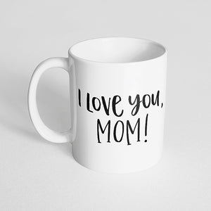 """I love you, mom!"" Mug"