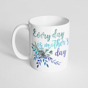 """Every day is mother's day"" with Green, Blue, Purple Bouquet Mug"