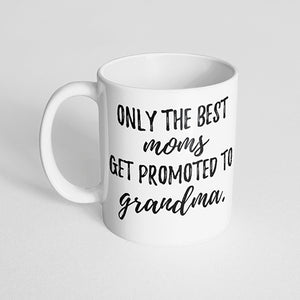 """Only the best moms get promoted to grandma"" Mug"