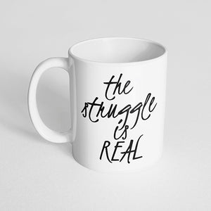 """The struggle is real"" Mug"