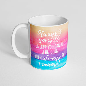 """Always be yourself unless you can be a unicorn then always be a unicorn!"" Mug"