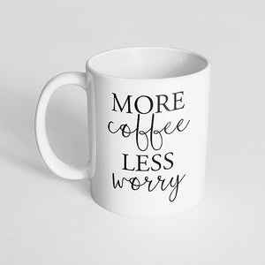 """More coffee less worry"" Mug"