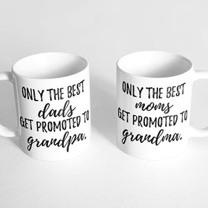 """Only the best dads get promoted to grandpa."" and ""Only the best moms get promoted to grandma."" Couple Mugs"