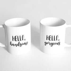 """Hello, handsome"" and ""Hello, gorgeous"" Couple Mugs"