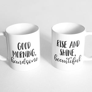 """Good morning, handsome"" and ""Rise and shine, beautiful"" Couple Mugs"