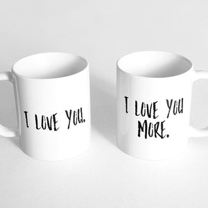 """I love you."" and ""I love you more"" Couple Mugs"