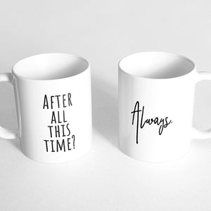 """After all this time?"" and ""Always"" Couple Mugs"