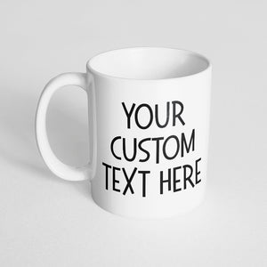 Your Custom Text on a White Mug - (Font of Your Choice in Black Color)