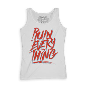 Ruin Everything Ladies Tank