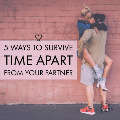 5 Ways to survive time apart from your partner | LoveDrop Life Blog