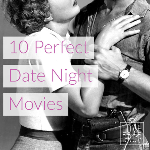 LoveDrop Life | Our Blog | 10 Perfect Date Night Movies
