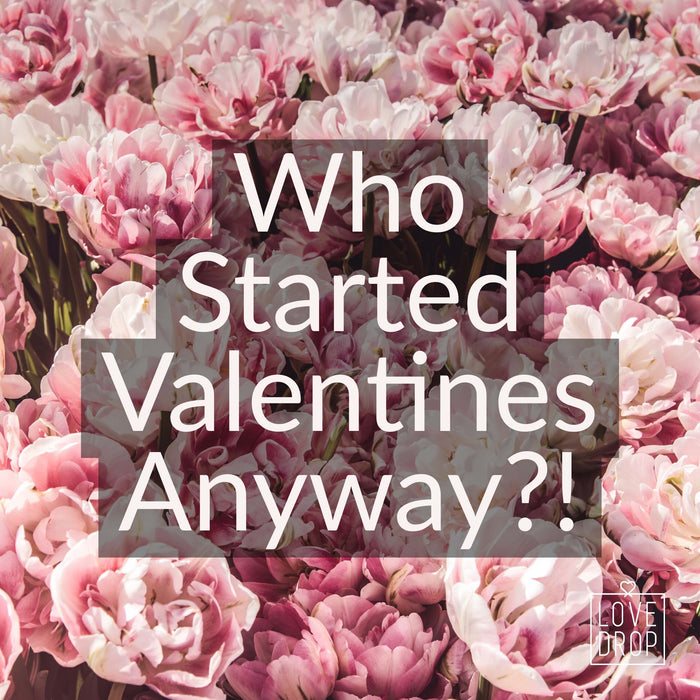 Who started Valentine's Day anyway?