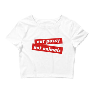 EAT PUSSY NOT ANIMALS - Women's Crop Tee - Always Hungry Fashion