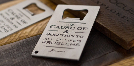 Alcohol The Cause of and solution to all of life's problems bottle opener