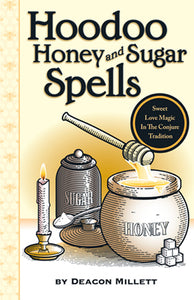 HOODOO HONEY AND SUGAR SPELLS BY DEACON MILLETT