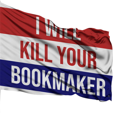 I Will Kill Your Bookmaker Flag