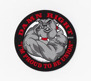'Damn Right I'm Proud To Be Union' Bulldog Hard Hat Sticker #S78