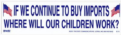 'If We Continue to Buy Imports, Where Will Our Children Work' Bumper Sticker #BP111