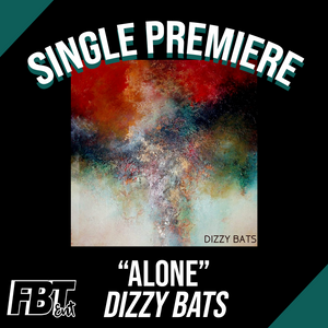 "Single Premiere: Dizzy Bats - ""Alone"""