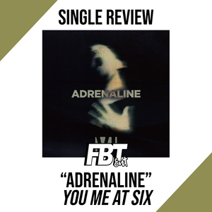 "Single Review: You Me At Six - ""Adrenaline"""
