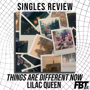 Singles Review: Lilac Queen - 'Things Are Different Now'