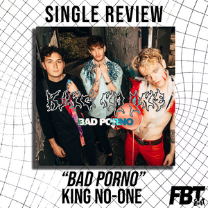 "Single Review: King No-One - ""Bad Porno"""