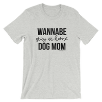 Wannabe Stay at Home Dog Mom Short-Sleeve Unisex T-Shirt