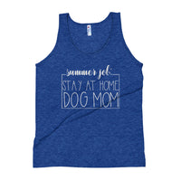Summer Job: Stay at Home Dog Mom Unisex Tank Top