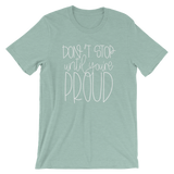 Don't Stop Until You're Proud Short-Sleeve Unisex T-Shirt