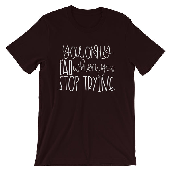 You Only Fail When You Stop Trying Short-Sleeve Unisex T-Shirt