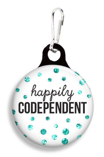 Glitter Happily Codependent - Fetch Life Pet Outfitters Dog & Cat Collar Clips