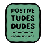 Stoked Ride Shop Sticker, Positive Tudes Dudes