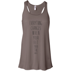 """Everything Changes When Your Feet Touch The Water"" Flowy Racerback Tank - Moonsun Malibu"