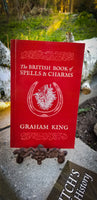 The British Book of Spells and Charms A Compilation of Traditional Folk Magic by Graham King