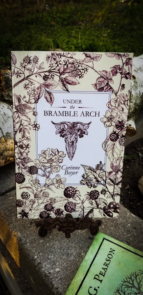 Under the Bramble Arch ~ A Folk Grimoire of Wayside Plant Lore and Practicum by Corinne Boyer